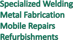 Specialized Welding, Metal Fabrication, Mobile Repairs, Refurbishments